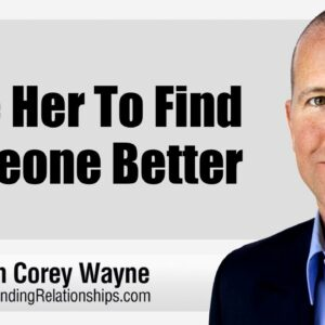 Dare Her To Find Someone Better