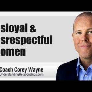 Disloyal & Disrespectful Women