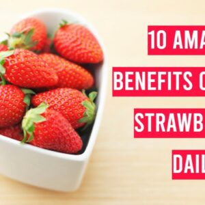 10 Amazing Benefits Of Eating STRAWBERRIES Daily | Nutritional Benefits Of Strawberries!
