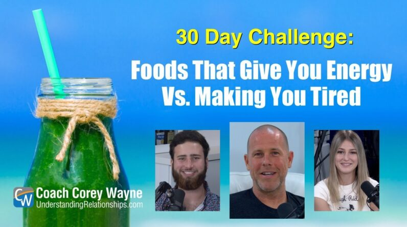 Foods That Give You Energy Vs. Making You Tired: 30 Day Challenge