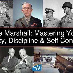 George Marshall: Mastering Yourself, Duty, Discipline & Self Control