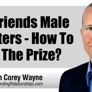 Girlfriends Male Orbiters - How To Stay The Prize?