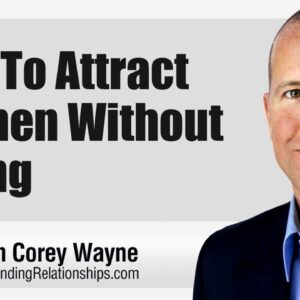 How To Attract Women Without Trying