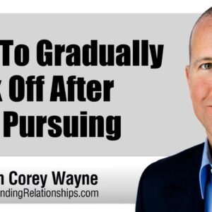 How To Gradually Back Off After Over Pursuing