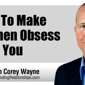How To Make Women Obsess Over You