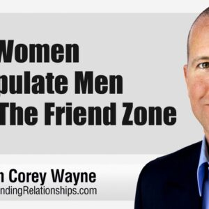 How Women Manipulate Men With The Friend Zone