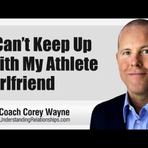 I Can't Keep Up With My Athlete Girlfriend