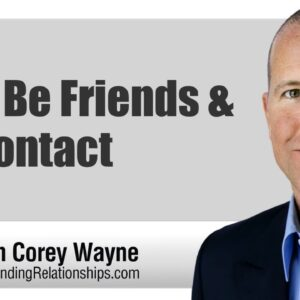 Let's Be Friends & No Contact