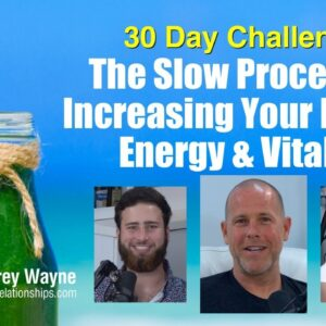 The Slow Process Of Increasing Your Health, Energy & Vitality: 30 Day Challenge