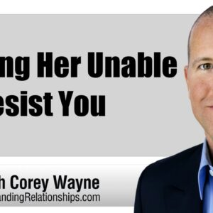 Making Her Unable To Resist You