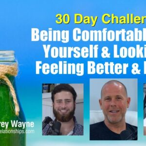 Being Comfortable With Yourself & Looking & Feeling Better & Happy: 30 Day Challenge