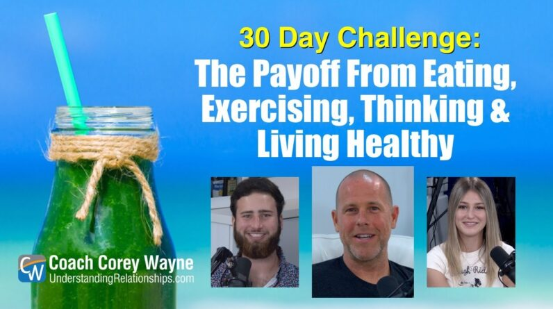 The Payoff From Eating, Exercising, Thinking & Living Healthy: 30 Day Challenge