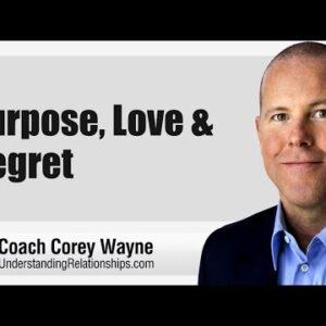 Purpose, Love & Regret