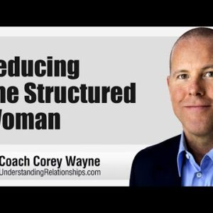 Seducing The Structured Woman