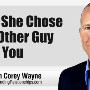 Why She Chose The Other Guy Over You