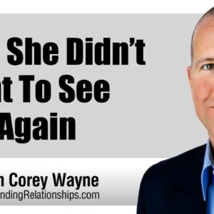 Why She Didn't Want To See You Again