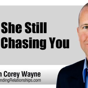 Why She Still Isn't Chasing You