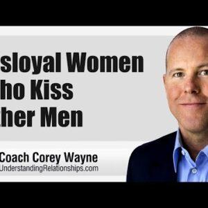 Disloyal Women Who Kiss Other Men