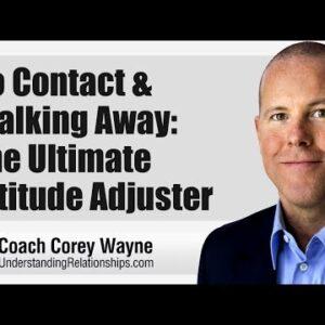 No Contact & Walking Away: The Ultimate Attitude Adjuster