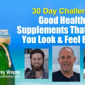 Good Healthy Supplements That  Make You Look & Feel Better: 30 Day Challenge