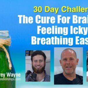 The Cure For Brain-Fog, Feeling Icky & Breathing Easier: 30 Day Challenge