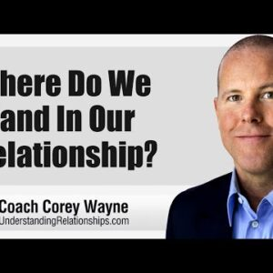 Where Do We Stand In Our Relationship?