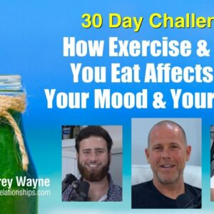 How Exercise & What You Eat Affects You, Your Mood & Your Health