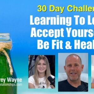 Learning To Love & Accept Yourself & Be Fit & Healthy