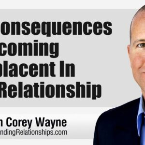 The Consequences Of Becoming Complacent In Your Relationship