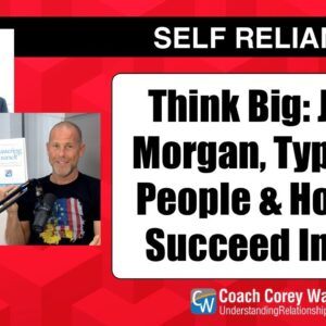 """Think Big: John Morgan, Type """"A"""" People & How To Succeed In Life"""