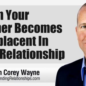 When Your Partner Becomes Complacent In Your Relationship
