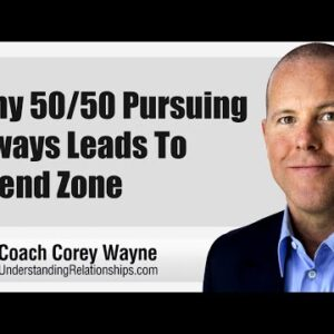 Why 50/50 Pursuing Always Leads To Friend Zone