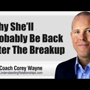 Why She'll Probably Be Back After The Breakup