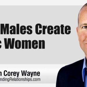 Beta Males Create Toxic Women