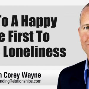 Get To A Happy Place First To Cure Loneliness