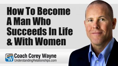 How To Become A Man Who Succeeds In Life & With Women