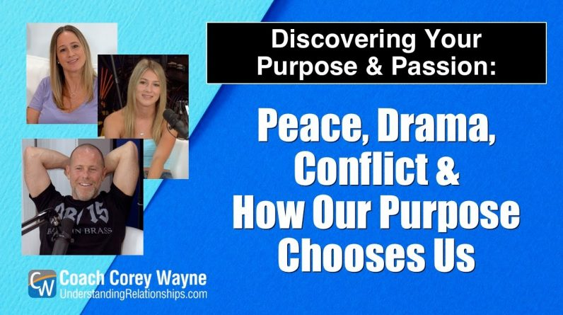 Peace, Drama, Conflict & How Our Purpose Chooses Us