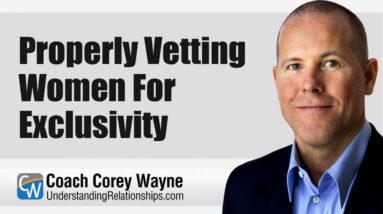 Properly Vetting Women For Exclusivity
