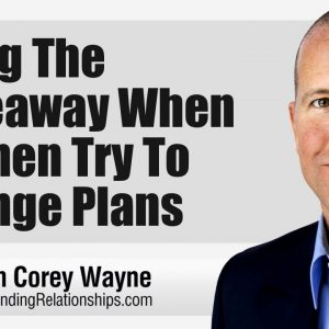 Using The Takeaway When Women Try To Change Plans