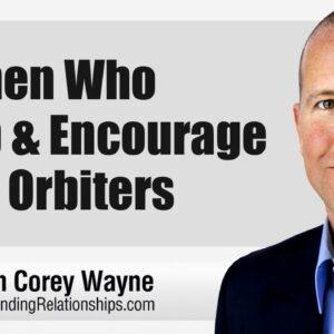 Women Who Keep & Encourage Male Orbiters