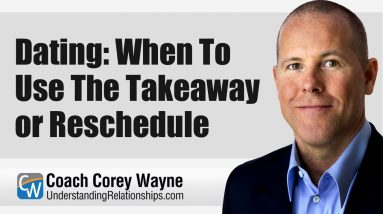 Dating: When To Use The Takeaway or Reschedule