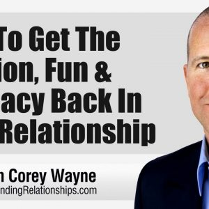 How To Get The Passion, Fun & Intimacy Back In Your Relationship