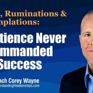 Impatience Never Commanded Success