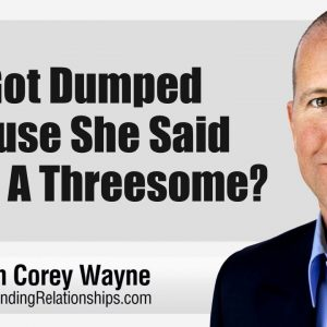 She Got Dumped Because She Said No To A Threesome?