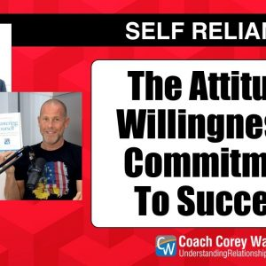 The Attitude, Willingness & Commitment To Succeed