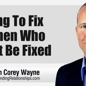 Trying To Fix Women Who Can't Be Fixed